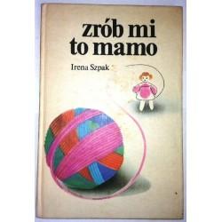 IRENA SZPAK ZRÓB MI TO MAMO