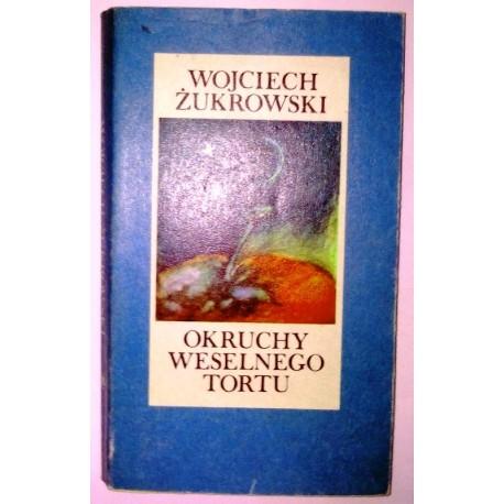 WOJCIECH ŻUKROWSKI OKRUCHY WESELNEGO TORTU