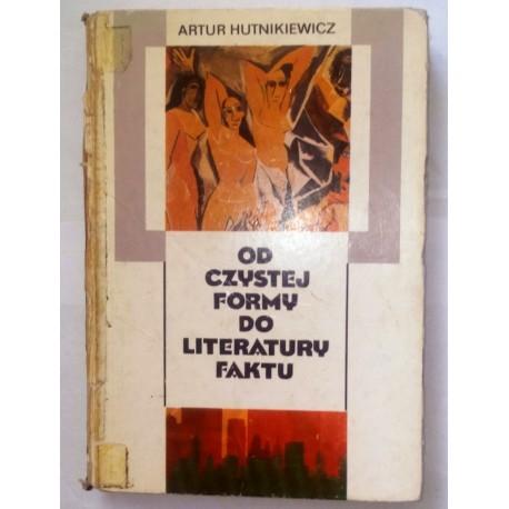 ARTUR HUTNIKIEWICZ OD CZYSTEJ FORMY DO LITERATURY FAKTU