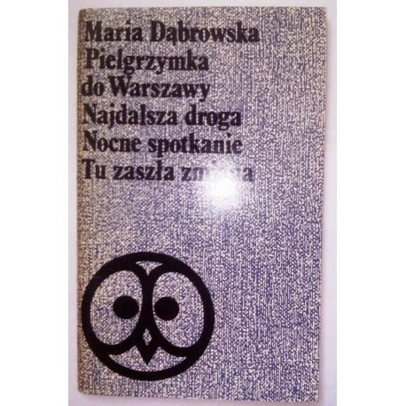 MARIA DĄBROWSKA PIELGRZYMKA DO WARSZAWY NAJDALSZA DROGA NOCNE SPOTKANIE TU ZASZŁA ZMIANA